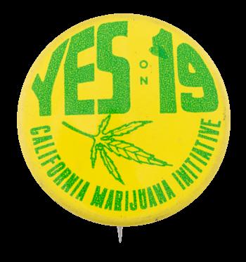 Yes On California Marijuana Initiative 19 Cause Button Museum