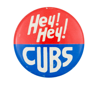 Hey! Hey! Cubs Chicago Button Museum