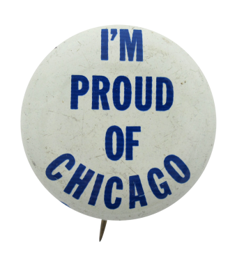 I'm Proud of Chicago Chicago Button Museum