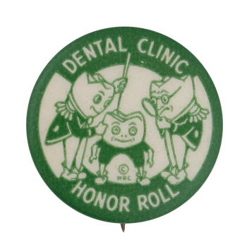 Dental Clinic Honor Roll Club Button Museum