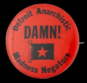 Detroit Anarchistic Madness Negators Club Button Museum