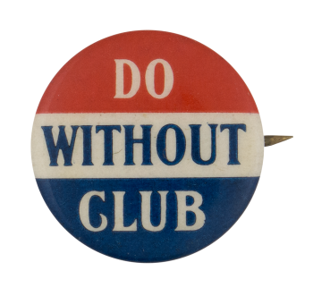 Do Without Club Club Button Museum
