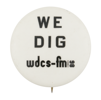 We Dig WDCS-FM Club Button Museum
