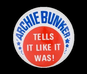 Archie Bunker Tells It Entertainment Button Museum