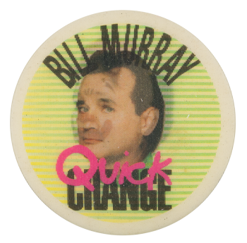 Bill Murray Quick Change Entertainment Button Museum