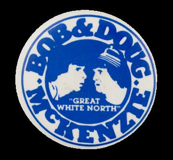 Bob & Doug Great White North Entertainment Button Museum