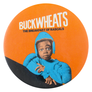 Buckwheats the Breakfast of Rascals Entertainment Button Museum