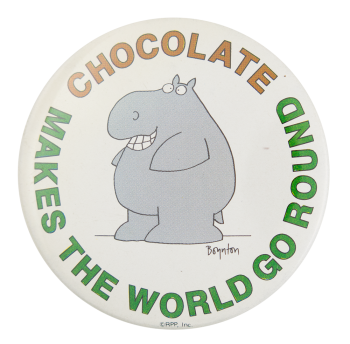 Sandra Boynton's Chocolate Makes the World Entertainment Button Museum