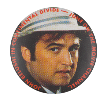 John Belushi Continental Divide Entertainment Button Museum