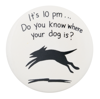 Do You Know Where Your Dog Is Entertainment Button Museum