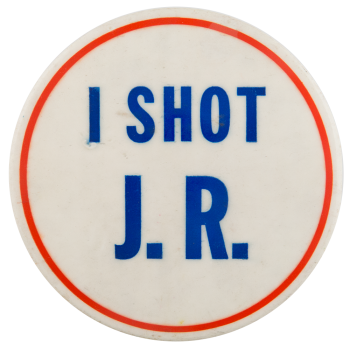 I Shot J.R. Entertainment Button Museum