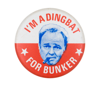 I'm a Dingbat for Bunker Red and White Entertainment Button Museum