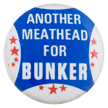 Another Meathead for Bunker Blue Entertainment Button Museum