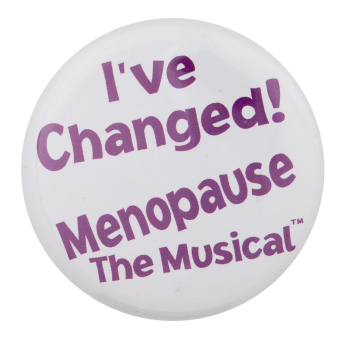 Menopause the Musical Entertainment Button Museum