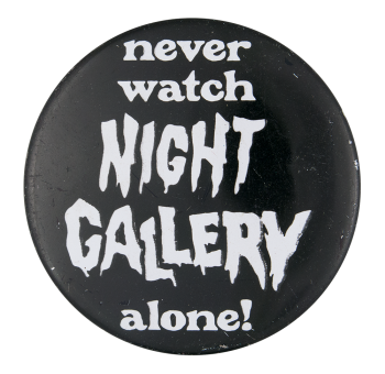 Never Watch Night Gallery Alone Entertainment Busy Beaver Button Museum