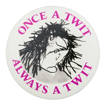 Once a Twit Entertainment Button Museum