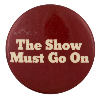 The Show Must Go On Entertainment Button Museum