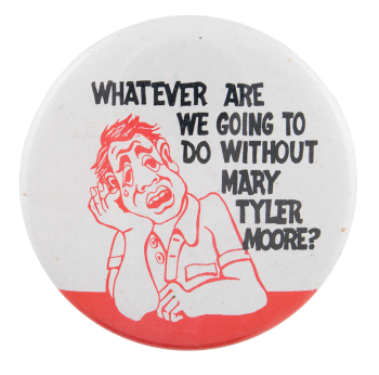 Without Mary Tyler Moore Entertainment Button Museum