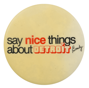 Say Nice Things About Detroit Emily Event Busy Beaver Button Museum