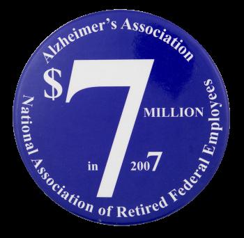 Alzheimer's Association 7 Million Cause Button Museum