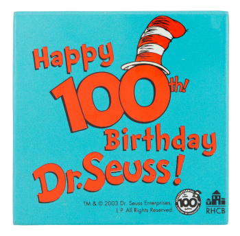 Happy 100th Birthday Dr. Seuss Event Button Museum