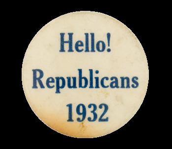 Hello! Republicans 1932 Event Button Museum