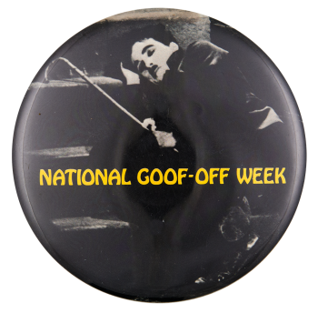 National Goof Off Week Event Button Museum