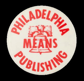 Philadelphia Means Publishing Event Button Museum