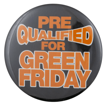 Pre Qualified for Green Friday Event Busy Beaver Button Museum