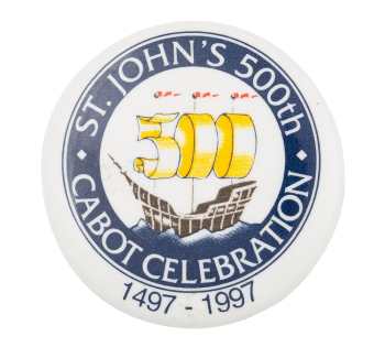 St. John's 500th Cabot Celebration Event Button Museum
