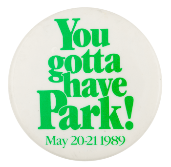 You Gotta Have Park Event Button Museum