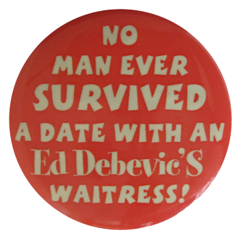 Ed Debevic's WaitressAdvertising Button Museum