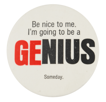 Be Nice to Me I'm Going to Be a Genius Humorous Button Museum