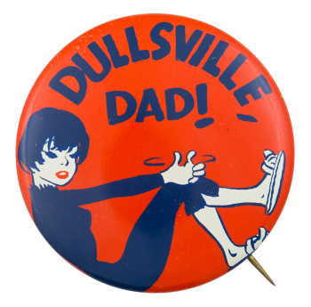 Dullsville Dad! Humorous Button Museum
