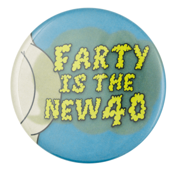 Farty is the New Forty Humorous Button Museum