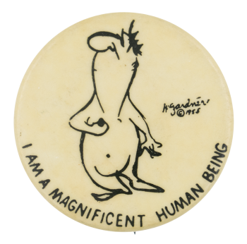 I Am a Magnificent Human Being Humorous Button Museum