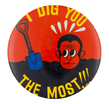I Dig You Humorous Button Museum