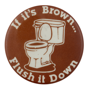 If It's Brown Flush It Down Humorous Busy Beaver Button Museum