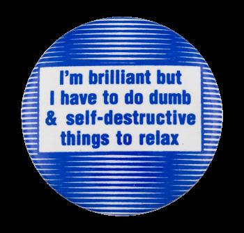 I'm Brilliant Humorous Button Museum