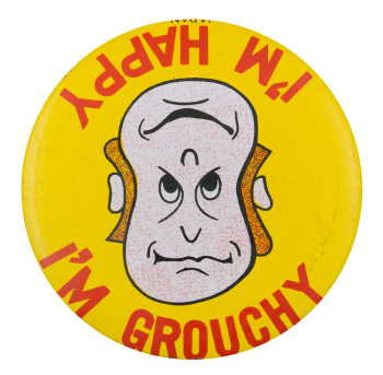 I'm Happy I'm Grouchy Humorous Button Museum