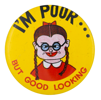 I'm Poor But Good Looking Girl Yellow Humorous Button Museum