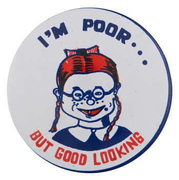 I'm Poor But Good Looking Girl Humorous Button Museum