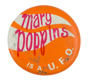 Mary Poppins is a U.F.O. Advertising Button Museum