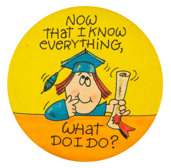 Now That I Know Everything Humorous Button Museum