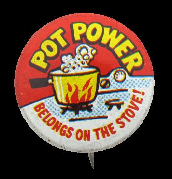 Pot Power Humorous Button Museum