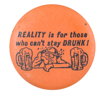 Reality Is for Those Humorous Button Museum
