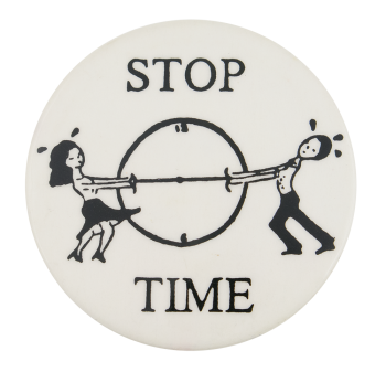 Stop Time Humorous Button Museum