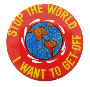 Stop The World Humorous Button Museum