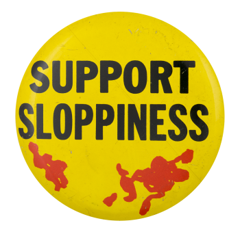 Support Sloppiness Humorous Button Museum