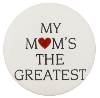 My Mom's the Greatest I Heart Ice Breakers Button Museum